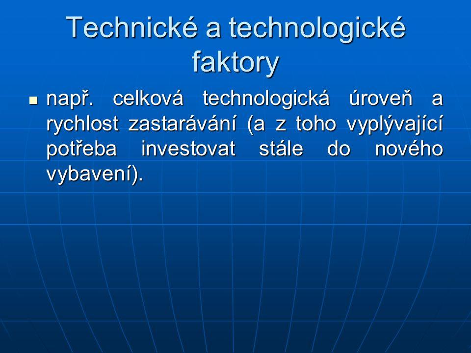 Technické a technologické faktory např. celková technologická úroveň a rychlost zastarávání (a z toho vyplývající potřeba investovat stále do nového v
