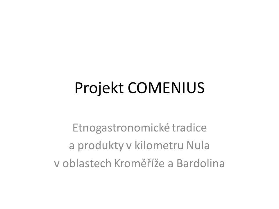 Projekt COMENIUS Etnogastronomické tradice a produkty v kilometru Nula v oblastech Kroměříže a Bardolina