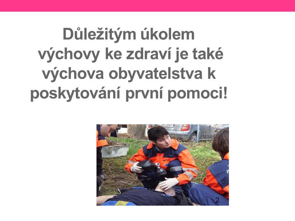 Důležitým úkolem výchovy ke zdraví je také výchova obyvatelstva k poskytování první pomoci! 2