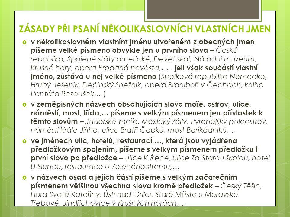 ZÁSADY PŘI PSANÍ NĚKOLIKASLOVNÍCH VLASTNÍCH JMEN  v několikaslovném vlastním jménu utvořeném z obecných jmen píšeme velké písmeno obvykle jen u první