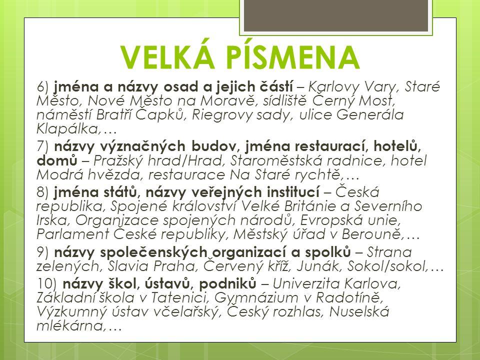 VELKÁ PÍSMENA 6) jména a názvy osad a jejich částí – Karlovy Vary, Staré Město, Nové Město na Moravě, sídliště Černý Most, náměstí Bratří Čapků, Riegr