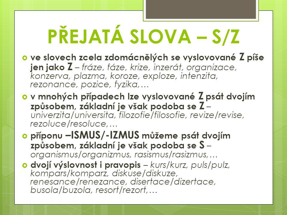 PŘEJATÁ SLOVA – S/Z  ve slovech zcela zdomácnělých se vyslovované Z píše jen jako Z – fráze, fáze, krize, inzerát, organizace, konzerva, plazma, koro