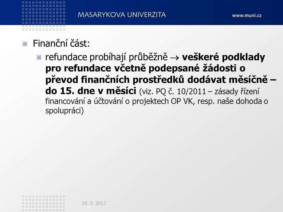 Finanční část: refundace probíhají průběžně  veškeré podklady pro refundace včetně podepsané žádosti o převod finančních prostředků dodávat měsíčně – do 15.