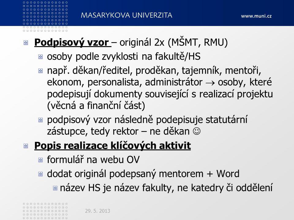 Podpisový vzor – originál 2x (MŠMT, RMU) osoby podle zvyklosti na fakultě/HS např.
