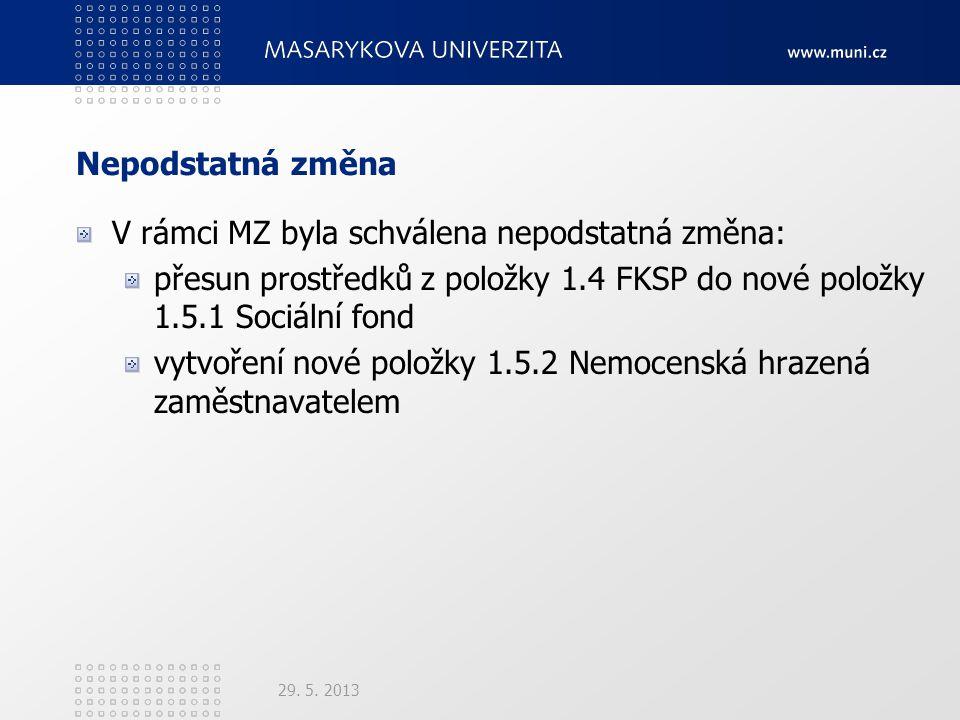 Nepodstatná změna V rámci MZ byla schválena nepodstatná změna: přesun prostředků z položky 1.4 FKSP do nové položky 1.5.1 Sociální fond vytvoření nové položky 1.5.2 Nemocenská hrazená zaměstnavatelem 29.