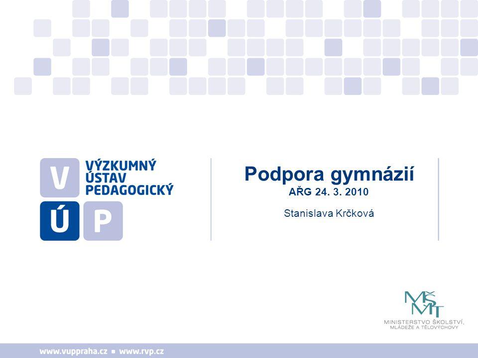 Stanislava Krčková Podpora gymnázií AŘG 24. 3. 2010
