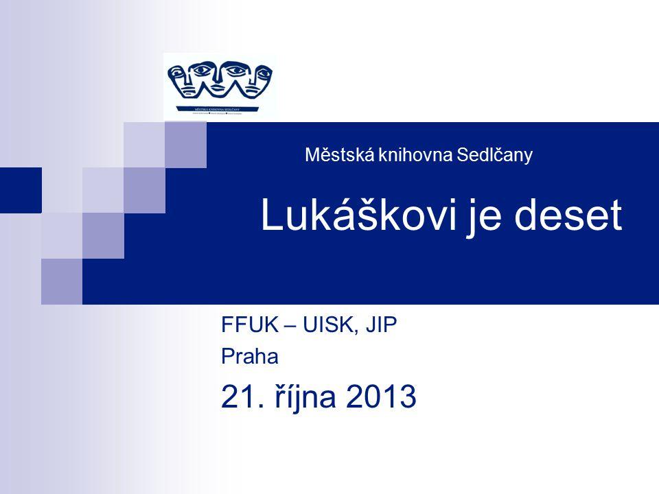 Městská knihovna Sedlčany Lukáškovi je deset FFUK – UISK, JIP Praha 21. října 2013