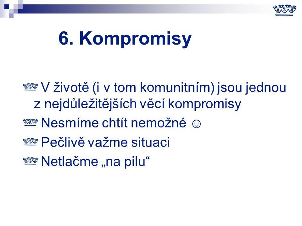 """6. Kompromisy V životě (i v tom komunitním) jsou jednou z nejdůležitějších věcí kompromisy Nesmíme chtít nemožné ☺ Pečlivě važme situaci Netlačme """"na"""