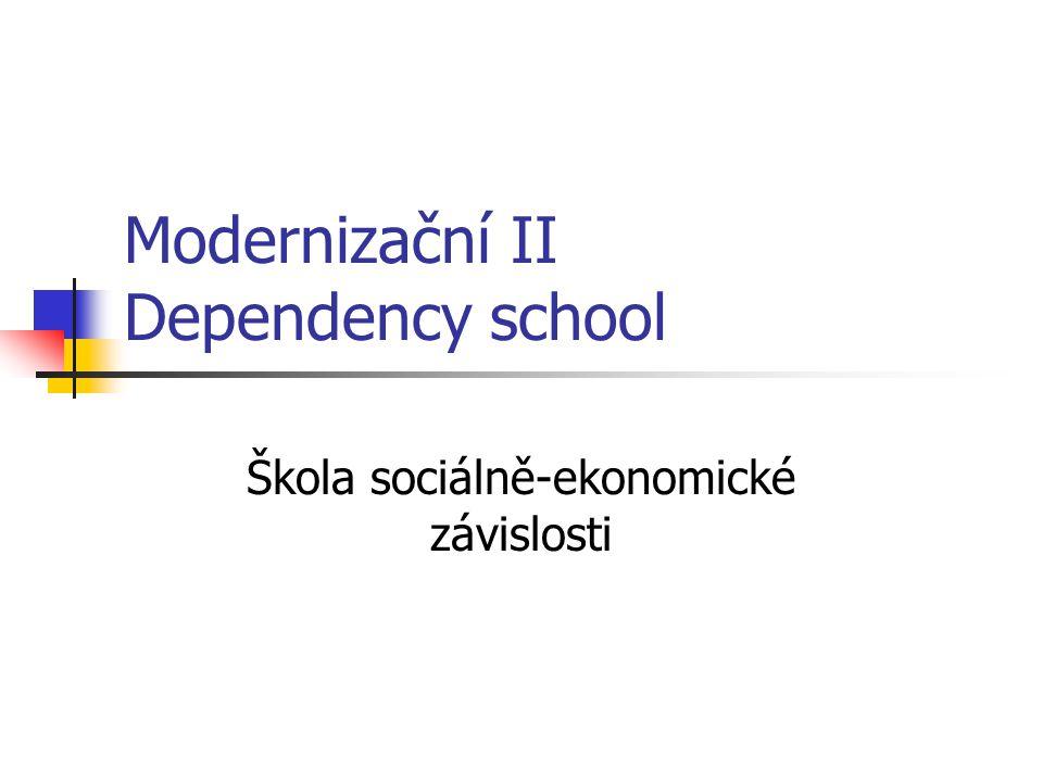 Modernizační II Dependency school Škola sociálně-ekonomické závislosti