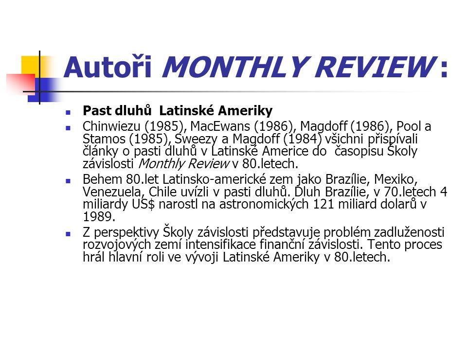 Autoři MONTHLY REVIEW : Past dluhů Latinské Ameriky Chinwiezu (1985), MacEwans (1986), Magdoff (1986), Pool a Stamos (1985), Sweezy a Magdoff (1984) všichni přispívali články o pasti dluhů v Latinské Americe do časopisu Školy závislosti Monthly Review v 80.letech.