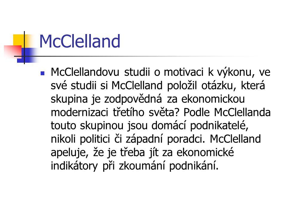 McClelland McClellandovu studii o motivaci k výkonu, ve své studii si McClelland položil otázku, která skupina je zodpovědná za ekonomickou modernizaci třetího světa.