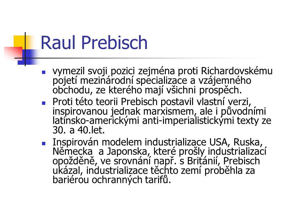 Raul Prebisch vymezil svoji pozici zejména proti Richardovskému pojetí mezinárodní specializace a vzájemného obchodu, ze kterého mají všichni prospěch.