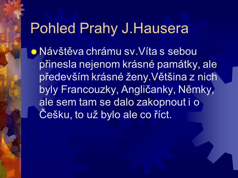 Pohled na Prahu očima J.Hausera  Kromě památek skrývá Praha mnoho dalších věcí, jednou z nich jsou krásné ženy!!