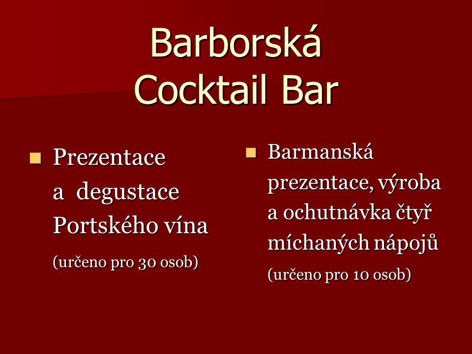 Barborská Cocktail Bar Prezentace Prezentace a degustace a degustace Portského vína Portského vína (určeno pro 30 osob) (určeno pro 30 osob) Barmanská Barmanská prezentace, výroba a ochutnávka čtyř míchaných nápojů (určeno pro 10 osob)