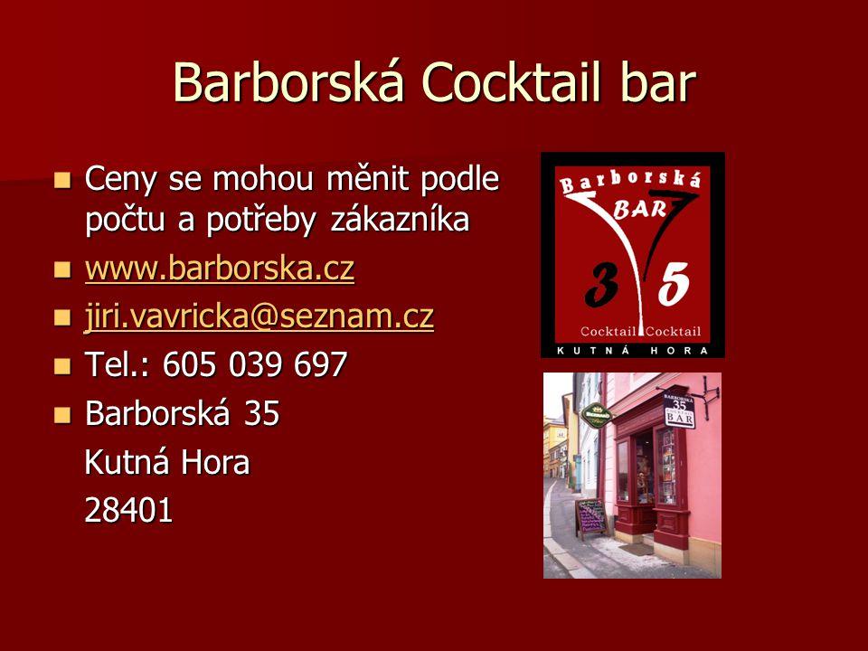 Barborská Cocktail bar Ceny se mohou měnit podle počtu a potřeby zákazníka Ceny se mohou měnit podle počtu a potřeby zákazníka www.barborska.cz www.barborska.cz www.barborska.cz jiri.vavricka@seznam.cz jiri.vavricka@seznam.cz jiri.vavricka@seznam.cz Tel.: 605 039 697 Tel.: 605 039 697 Barborská 35 Barborská 35 Kutná Hora Kutná Hora 28401 28401