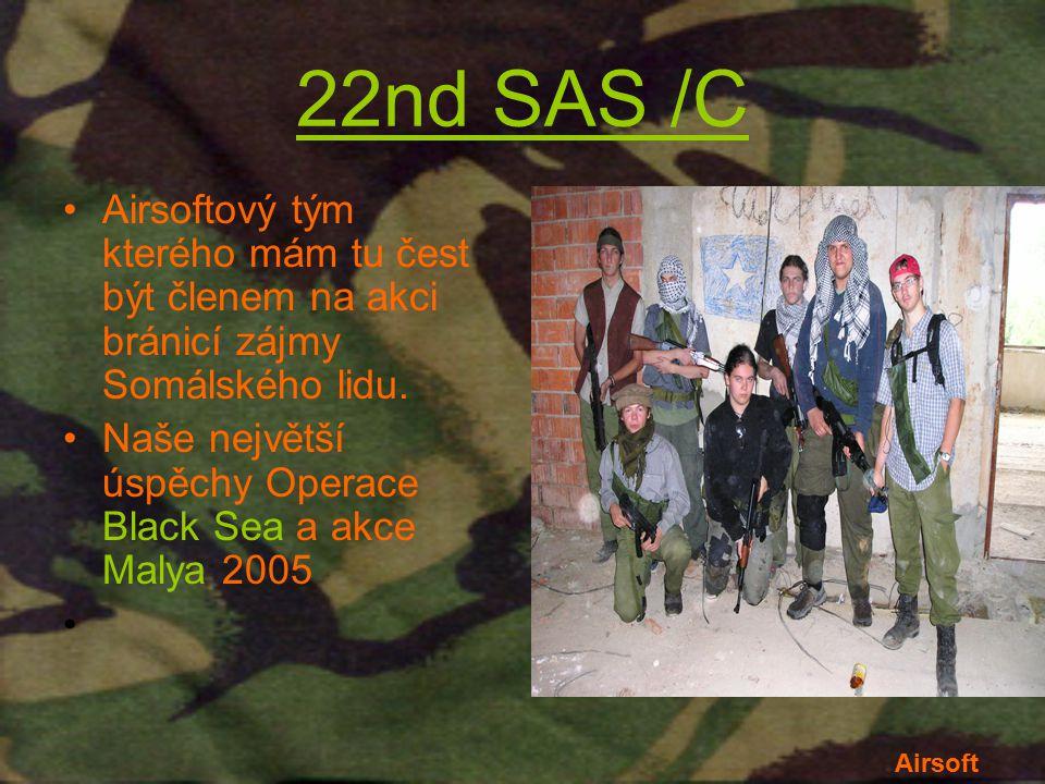 22nd SAS /C Airsoftový tým kterého mám tu čest být členem na akci bránicí zájmy Somálského lidu. Naše největší úspěchy Operace Black Sea a akce Malya