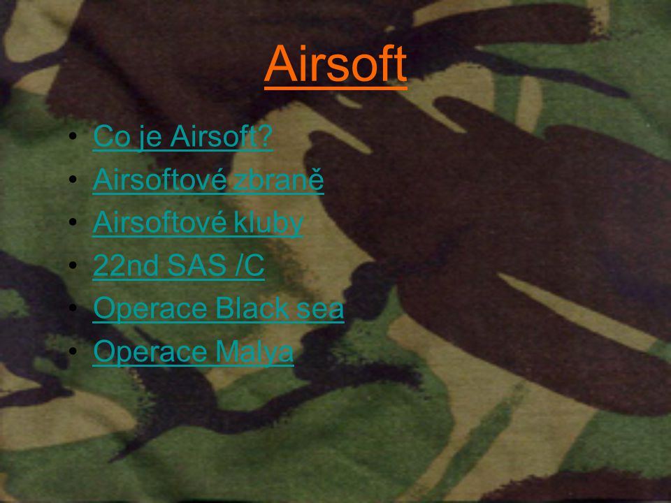 Co je Airsoft? Airsoftové zbraně Airsoftové kluby 22nd SAS /C Operace Black sea Operace Malya