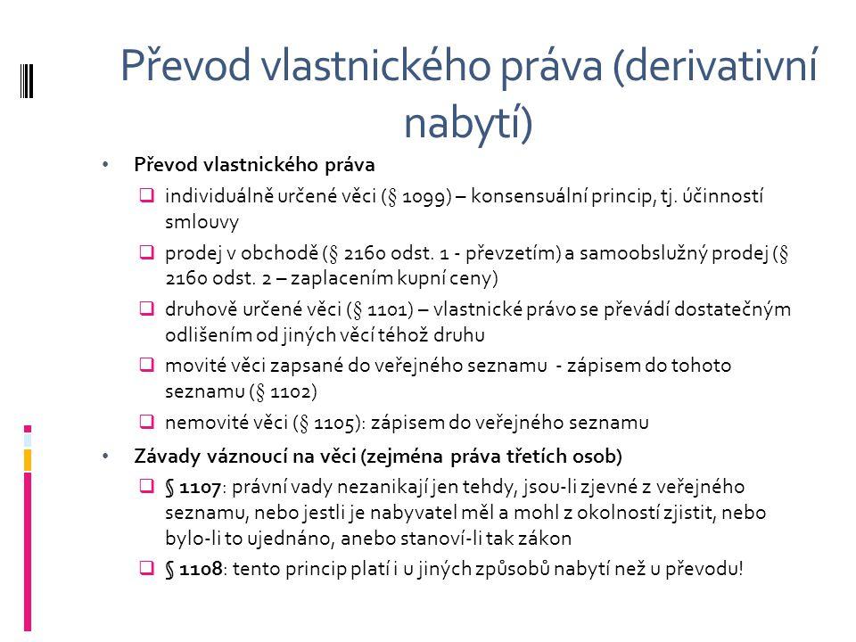 Převod vlastnického práva (derivativní nabytí) Převod vlastnického práva  individuálně určené věci (§ 1099) – konsensuální princip, tj. účinností sml