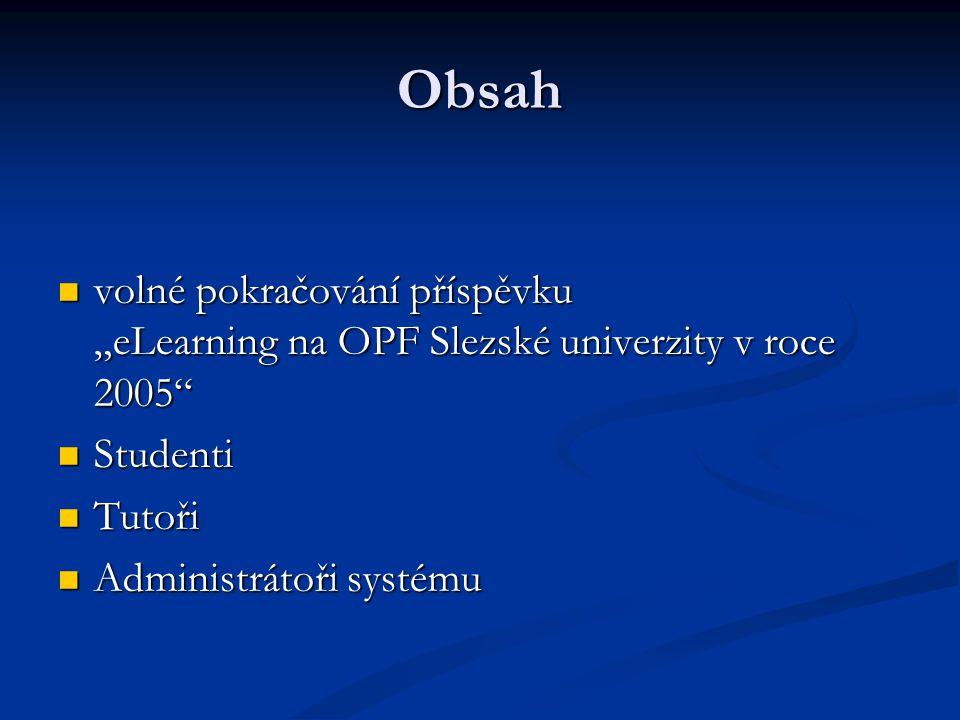 """Obsah volné pokračování příspěvku """"eLearning na OPF Slezské univerzity v roce 2005 volné pokračování příspěvku """"eLearning na OPF Slezské univerzity v roce 2005 Studenti Studenti Tutoři Tutoři Administrátoři systému Administrátoři systému"""