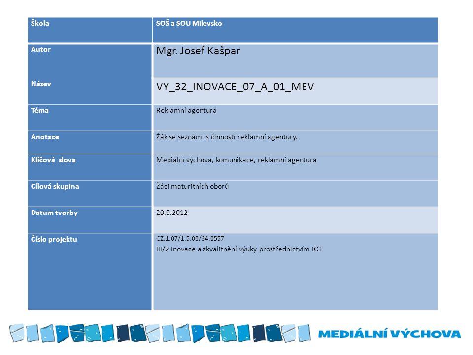 ŠkolaSOŠ a SOU Milevsko Autor Mgr. Josef Kašpar Název VY_32_INOVACE_07_A_01_MEV TémaReklamní agentura AnotaceŽák se seznámí s činností reklamní agentu