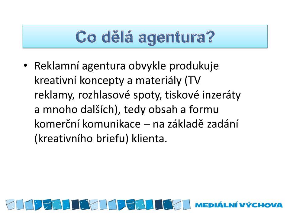 Reklamní agentura obvykle produkuje kreativní koncepty a materiály (TV reklamy, rozhlasové spoty, tiskové inzeráty a mnoho dalších), tedy obsah a form