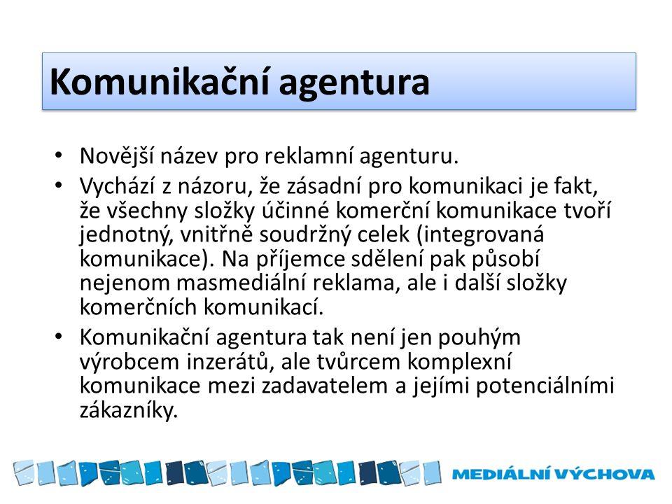 Komunikační agentura Novější název pro reklamní agenturu. Vychází z názoru, že zásadní pro komunikaci je fakt, že všechny složky účinné komerční komun
