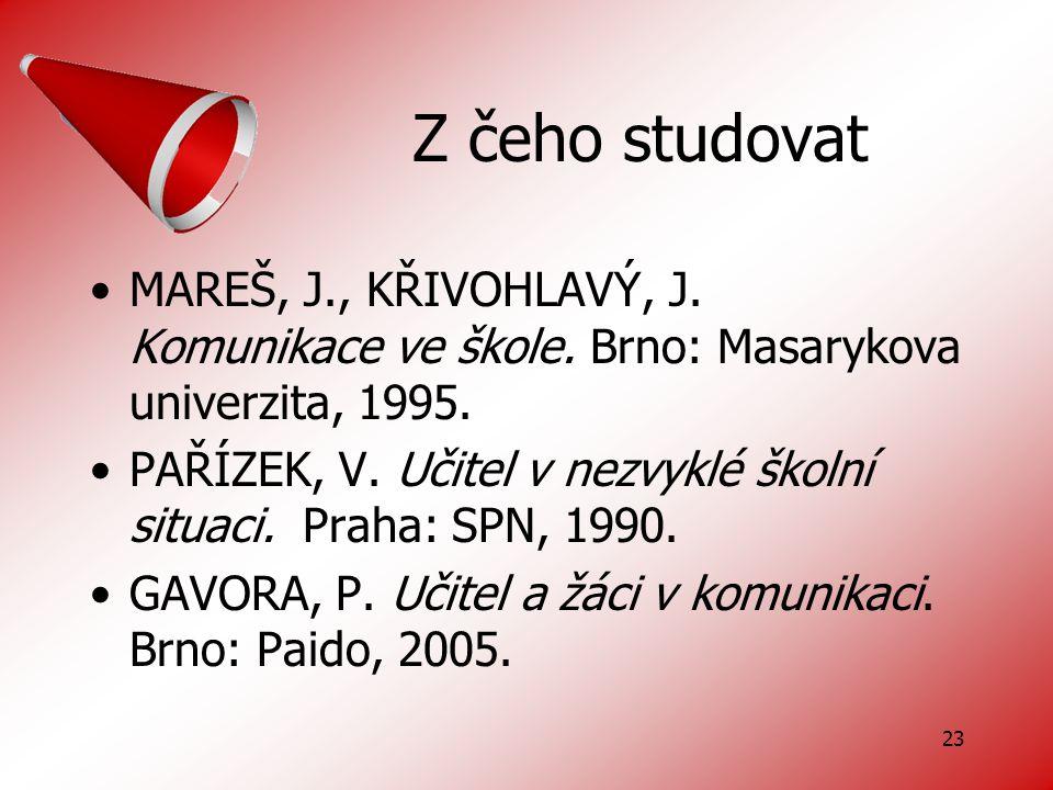 23 Z čeho studovat MAREŠ, J., KŘIVOHLAVÝ, J.Komunikace ve škole.