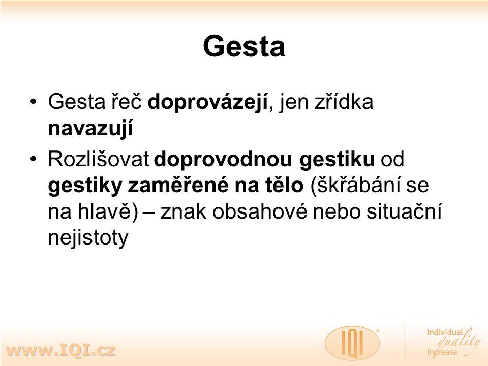 Gesta Gesta řeč doprovázejí, jen zřídka navazují Rozlišovat doprovodnou gestiku od gestiky zaměřené na tělo (škřábání se na hlavě) – znak obsahové neb