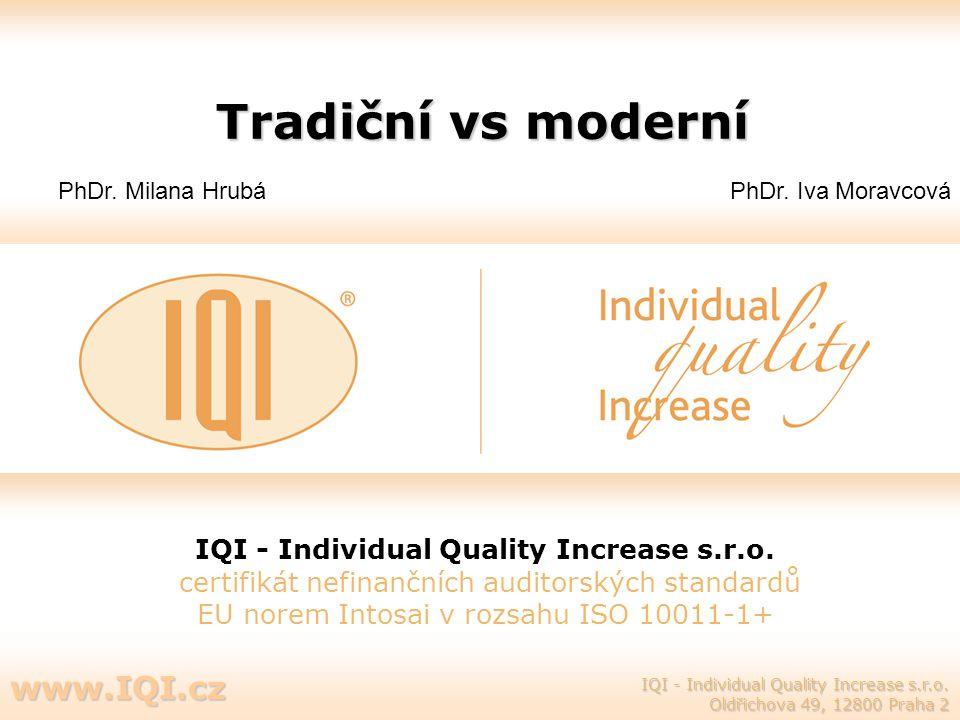 Tradiční vs moderní IQI - Individual Quality Increase s.r.o. certifikát nefinančních auditorských standardů EU norem Intosai v rozsahu ISO 10011-1+ IQ
