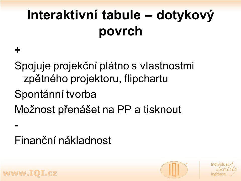 Interaktivní tabule – dotykový povrch + Spojuje projekční plátno s vlastnostmi zpětného projektoru, flipchartu Spontánní tvorba Možnost přenášet na PP