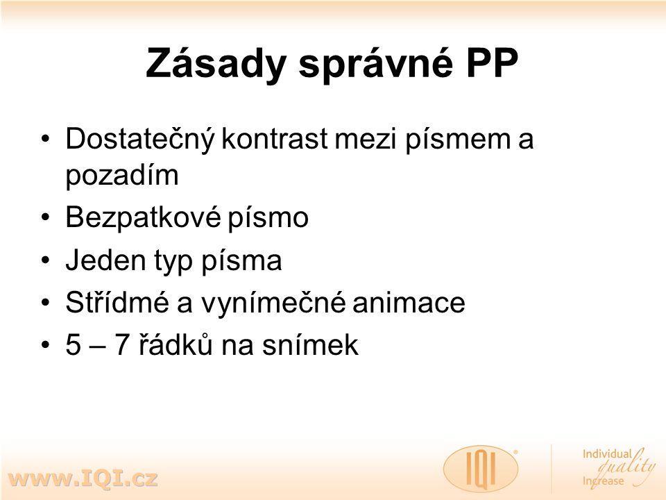 Zásady správné PP Dostatečný kontrast mezi písmem a pozadím Bezpatkové písmo Jeden typ písma Střídmé a vynímečné animace 5 – 7 řádků na snímek