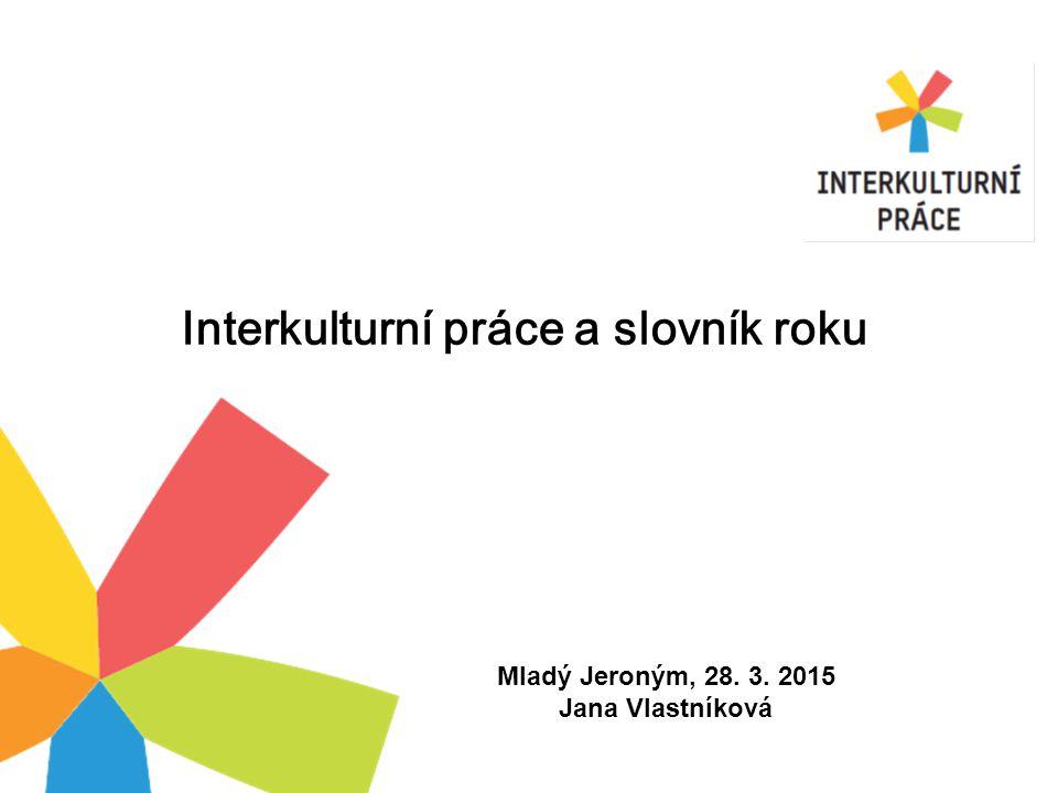 Interkulturní práce a slovník roku Mladý Jeroným, 28. 3. 2015 Jana Vlastníková