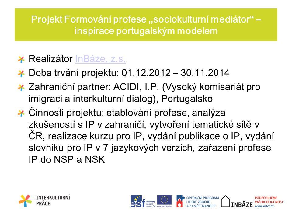 """Projekt Formování profese """"sociokulturní mediátor – inspirace portugalským modelem Realizátor InBáze, z.s.InBáze, z.s."""