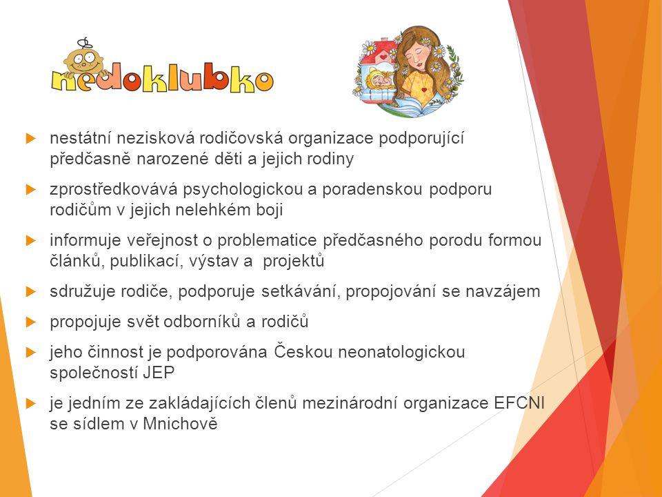  nestátní nezisková rodičovská organizace podporující předčasně narozené děti a jejich rodiny  zprostředkovává psychologickou a poradenskou podporu rodičům v jejich nelehkém boji  informuje veřejnost o problematice předčasného porodu formou článků, publikací, výstav a projektů  sdružuje rodiče, podporuje setkávání, propojování se navzájem  propojuje svět odborníků a rodičů  jeho činnost je podporována Českou neonatologickou společností JEP  je jedním ze zakládajících členů mezinárodní organizace EFCNI se sídlem v Mnichově