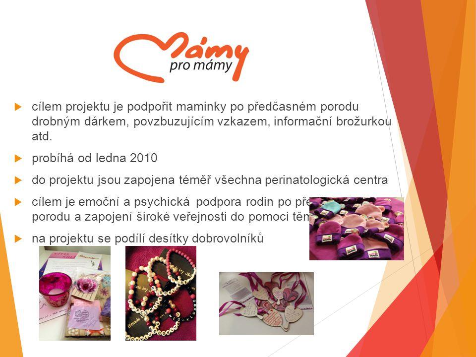  cílem projektu je podpořit maminky po předčasném porodu drobným dárkem, povzbuzujícím vzkazem, informační brožurkou atd.