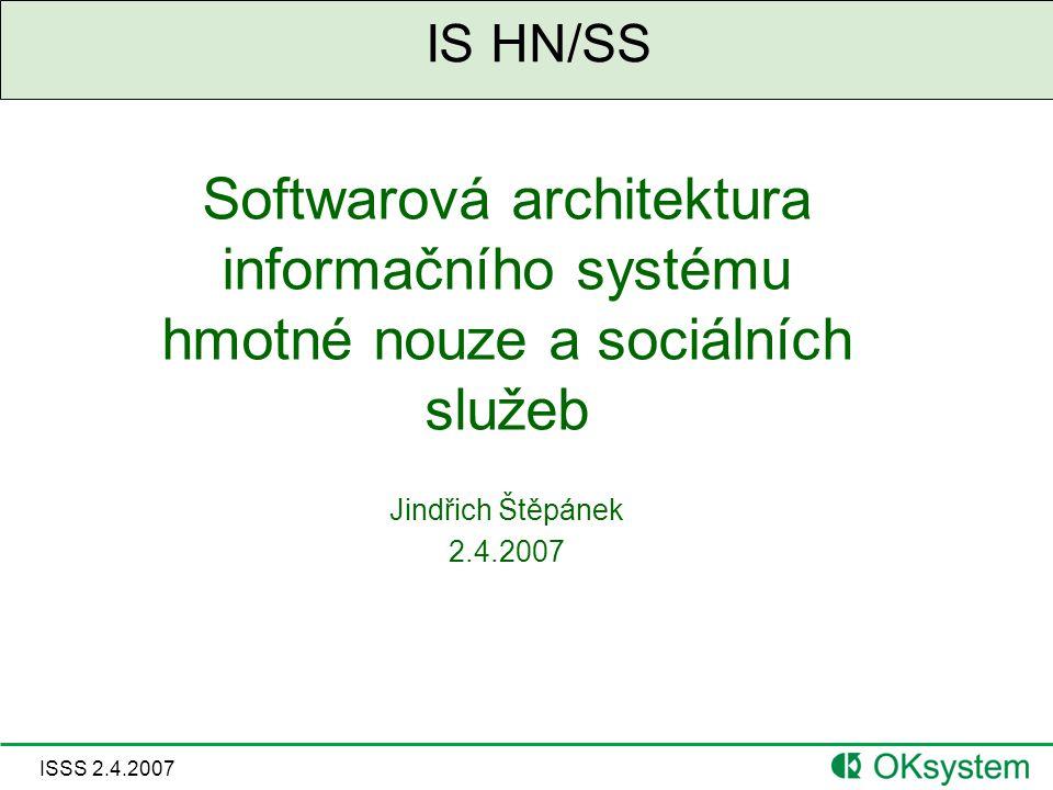 ISSS 2.4.2007 Vícevrstvá architektura Klient Java SE Webstart Prezentační prohlížeč Server Java EE Libovolný Java EE aplikační server