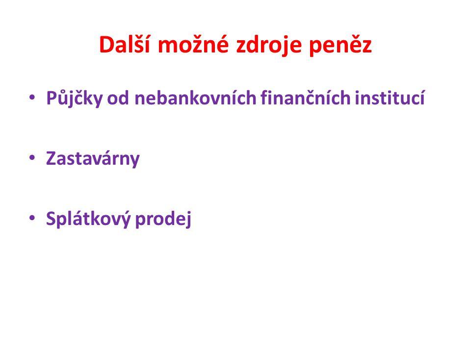 Další možné zdroje peněz Půjčky od nebankovních finančních institucí Zastavárny Splátkový prodej