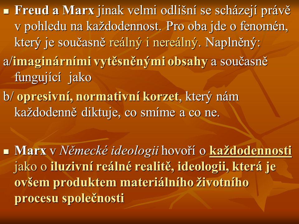 Freud a Marx jinak velmi odlišní se scházejí právě v pohledu na každodennost. Pro oba jde o fenomén, který je současně reálný i nereálný. Naplněný: Fr