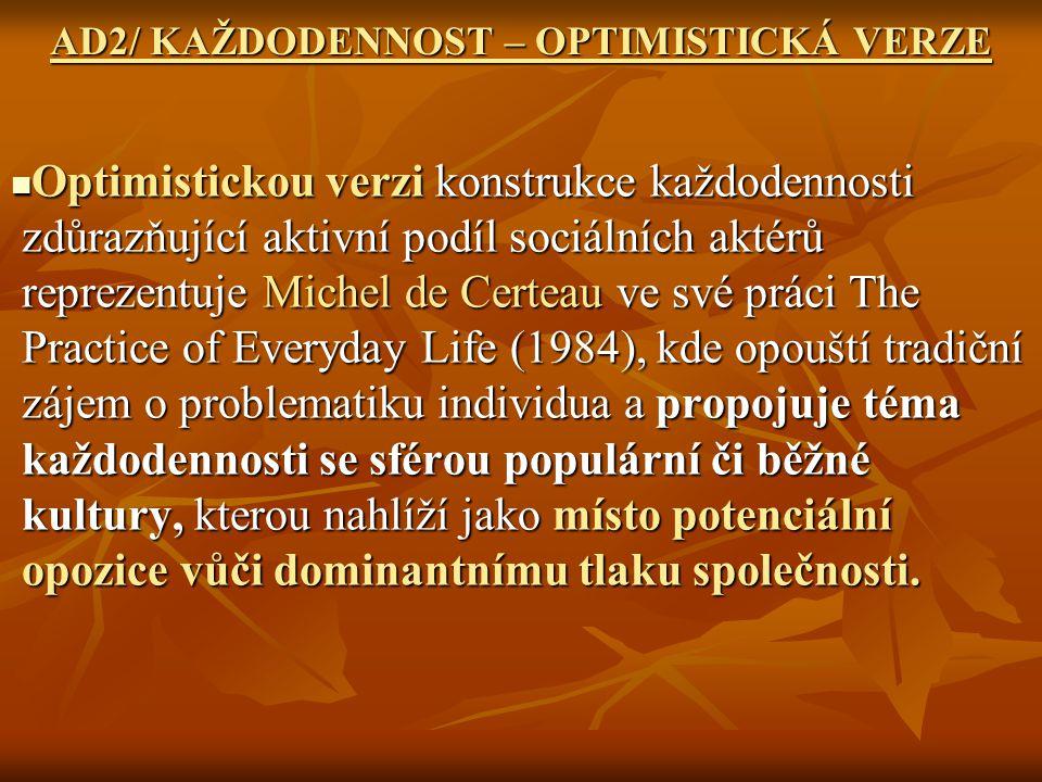 AD2/ KAŽDODENNOST – OPTIMISTICKÁ VERZE Optimistickou verzi konstrukce každodennosti zdůrazňující aktivní podíl sociálních aktérů reprezentuje Michel d