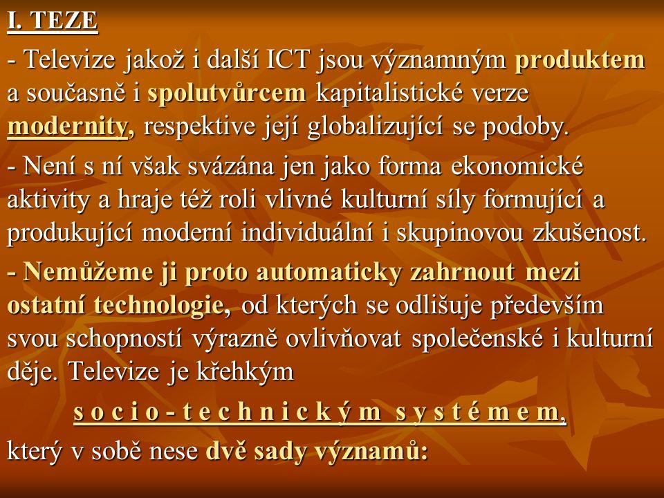 I. TEZE - Televize jakož i další ICT jsou významným produktem a současně i spolutvůrcem kapitalistické verze modernity, respektive její globalizující