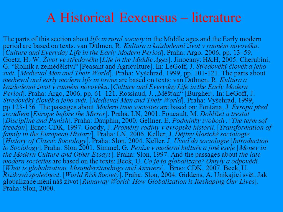 A Historical Eexcursus – literature The parts of this section about life in rural society in the Middle ages and the Early modern period are based on texts: van Dülmen, R.
