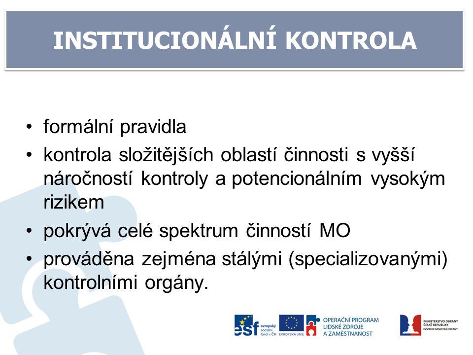 INSTITUCIONÁLNÍ KONTROLA formální pravidla kontrola složitějších oblastí činnosti s vyšší náročností kontroly a potencionálním vysokým rizikem pokrývá