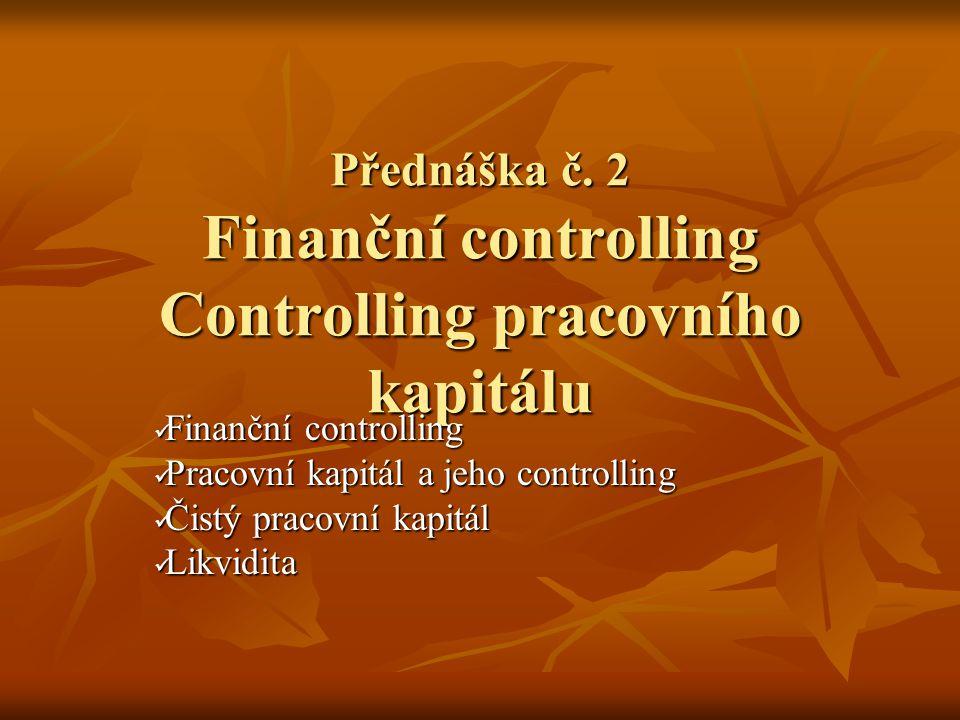 Finanční controlling Pojem – controlling vyjádřený finančně, tedy peněžně Pojem – controlling vyjádřený finančně, tedy peněžně Obsah: Obsah: Controlling pracovního kapitálu Controlling pracovního kapitálu Controlling cash-flow a likvidity Controlling cash-flow a likvidity Finanční plán Finanční plán Finanční kontrola Finanční kontrola Controlling rozhodování o budoucích kapacitách a jeho specifika Controlling rozhodování o budoucích kapacitách a jeho specifika