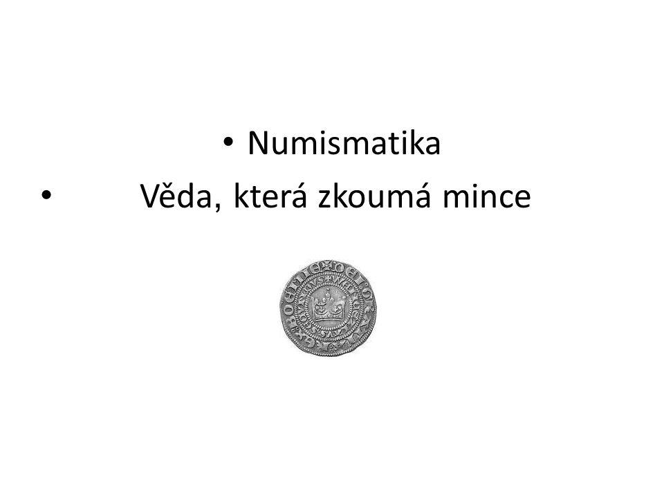 Numismatika Věda, která zkoumá mince