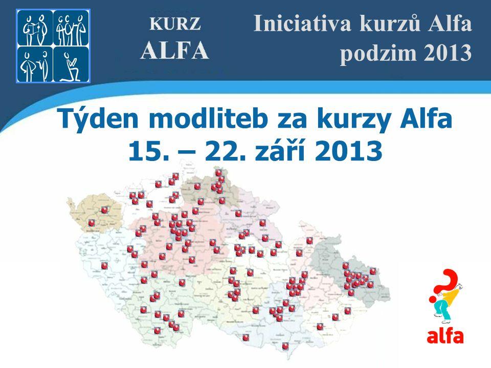 Iniciativa kurzů Alfa podzim 2013 Týden modliteb za kurzy Alfa 15. – 22. září 2013