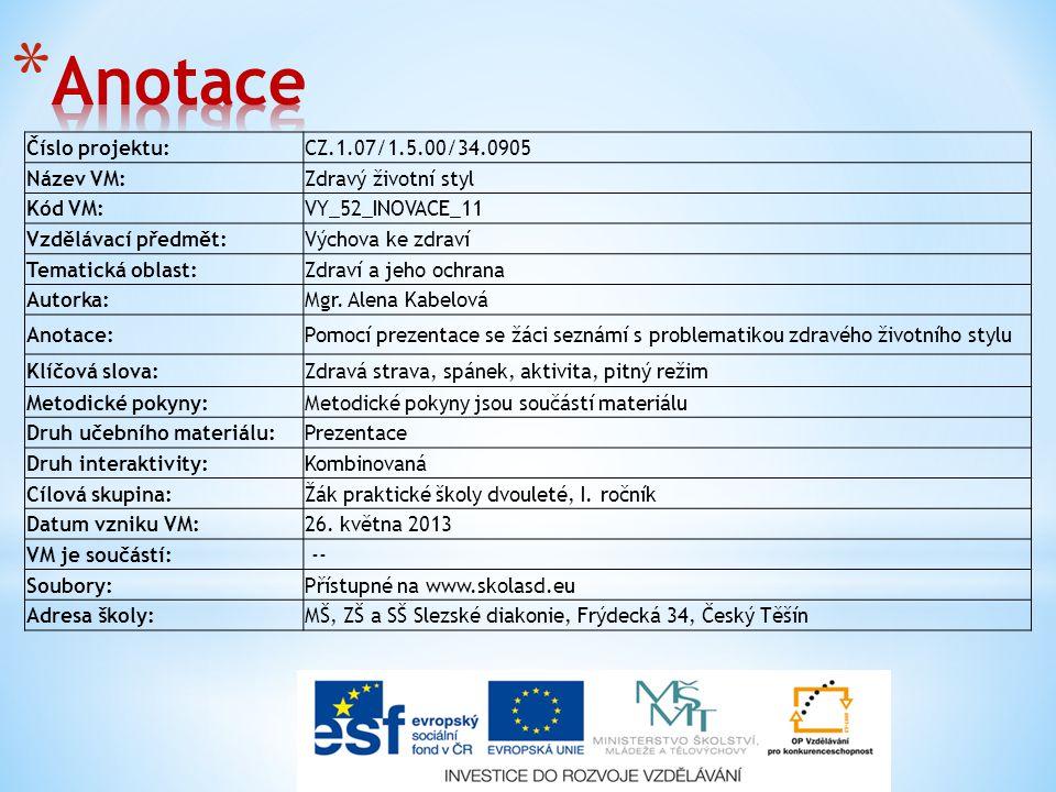 Číslo projektu:CZ.1.07/1.5.00/34.0905 Název VM:Zdravý životní styl Kód VM:VY_52_INOVACE_11 Vzdělávací předmět:Výchova ke zdraví Tematická oblast:Zdrav
