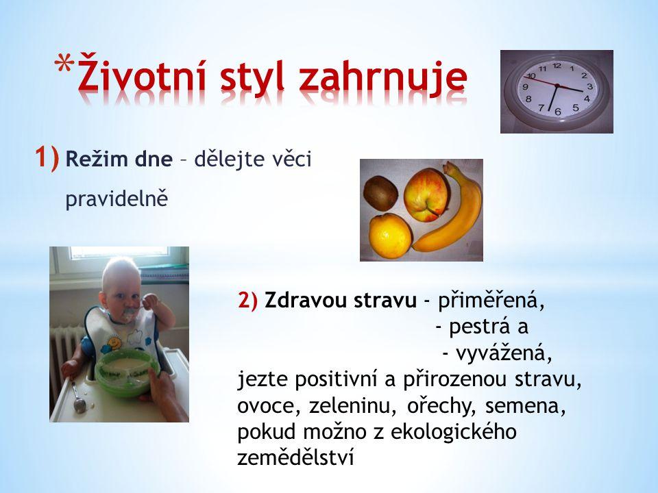 1) Režim dne – dělejte věci pravidelně 2) Zdravou stravu - přiměřená, - pestrá a - vyvážená, jezte positivní a přirozenou stravu, ovoce, zeleninu, oře