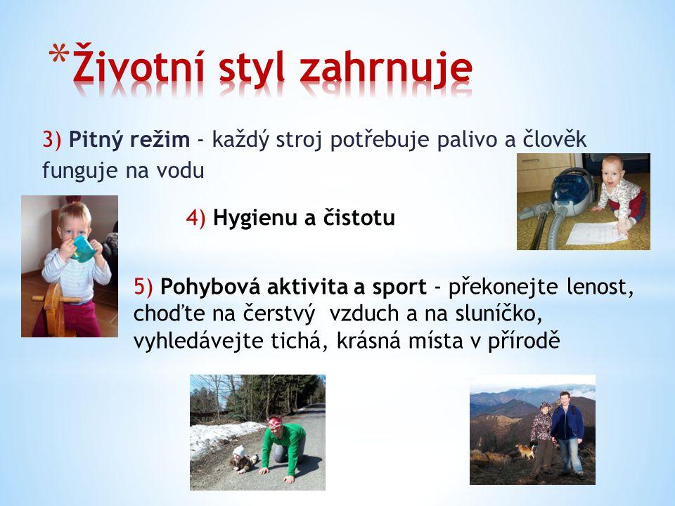 3) Pitný režim - každý stroj potřebuje palivo a člověk funguje na vodu 4) Hygienu a čistotu 5) Pohybová aktivita a sport - překonejte lenost, choďte n