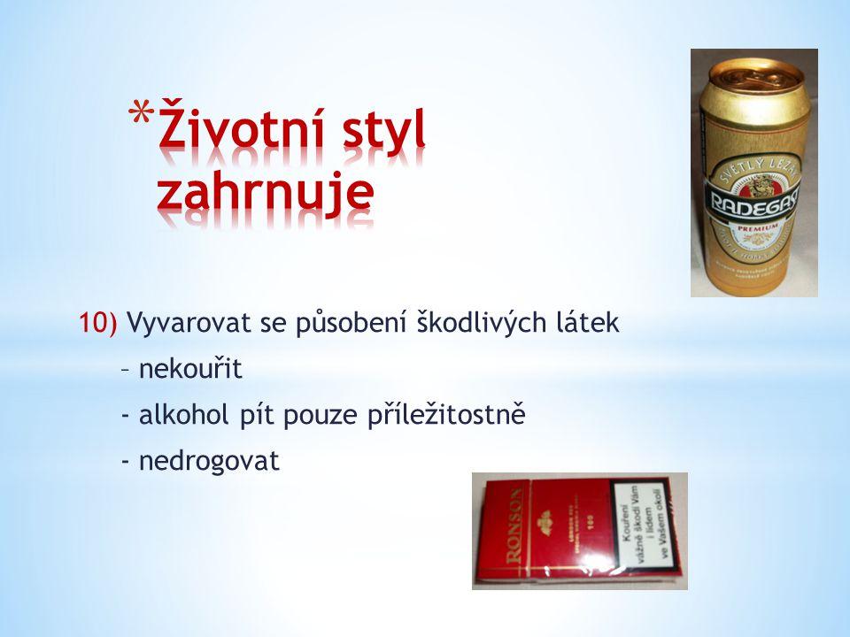 10) Vyvarovat se působení škodlivých látek – nekouřit - alkohol pít pouze příležitostně - nedrogovat