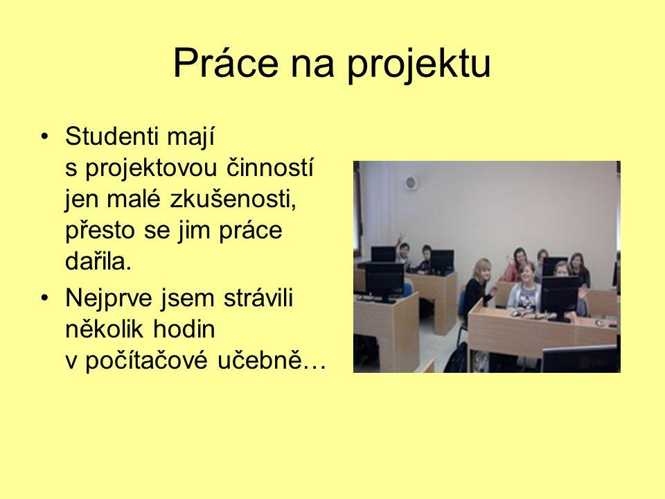 Práce na projektu Studenti mají s projektovou činností jen malé zkušenosti, přesto se jim práce dařila. Nejprve jsem strávili několik hodin v počítačo